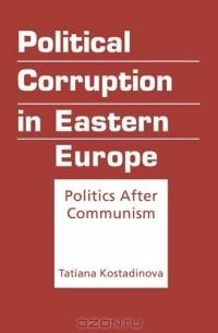- Political Corruption in Eastern Europe: Politics After Communism