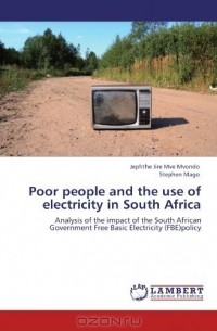 - Poor people and the use of electricity in South Africa: Analysis of the impact of the South African Government Free Basic Electricity (FBE)policy