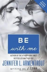 Jennifer L. Armentrout - Be with Me