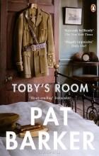 Pat Barker - Toby's Room