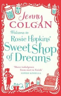 Дженни Колган - Welcome To Rosie Hopkins Sweetshop Of Dreams