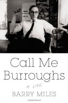 Barry Miles - Call Me Burroughs: A Life