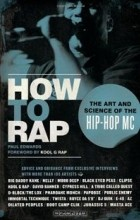 Пол Эдвардс - How to Rap: The Art and Science of the Hip-Hop MC