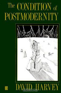 Дэвид Харви - The Condition of Postmodernity: An Enquiry into the Origins of Cultural Change
