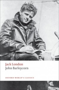 Jack London - John Barleycorn: Alcoholic Memoirs