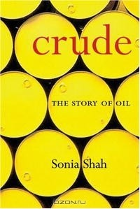 Sonia Shah - Crude: The Story of Oil