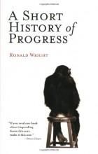 Ronald Wright - A Short History of Progress