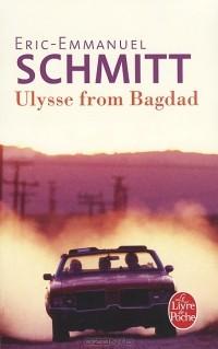 Эрик-Эммануэль Шмитт - Ulysse from Bagdad