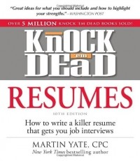 Martin Yate - Knock 'em Dead Resumes: How to Write a Killer Resume That Gets You Job Interviews