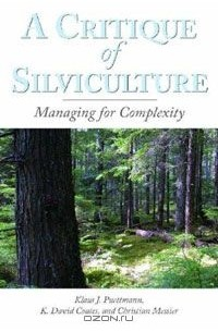 - A Critique of Silviculture: Managing for Complexity