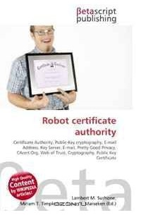 - Robot certificate authority: Certificate Authority, Public-Key cryptography, E-mail Address, Key Server, E-mail, Pretty Good Privacy, CAcert.Org, Web of Trust, Cryptography, Public Key Certificate