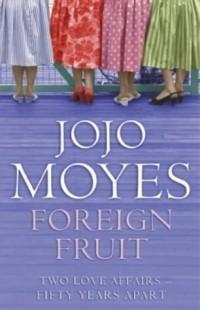 Jojo Moyes - Foreign Fruit