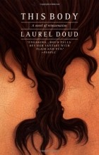 Laurel Dodd - This Body: A Novel of Reincarnation