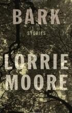 Lorrie Moore - Bark