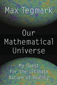 Max Tegmark - Our Mathematical Universe: My Quest for the Ultimate Nature of Reality