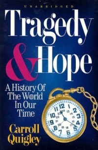 Carroll Quigley - Tragedy and Hope: A History of the World in Our Time