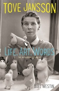 Boel Westin - Tove Jansson Life, Art, Words: The Authorised Biography