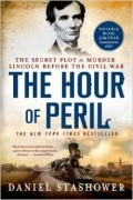 Дэниел Сташовер - The Hour of Peril: The Secret Plot to Murder Lincoln Before the Civil War