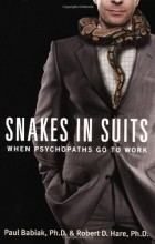 - Snakes in Suits: When Psychopaths Go to Work