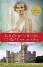 Fiona Carnarvon - Lady Catherine, the Earl, and the Real Downton Abbey