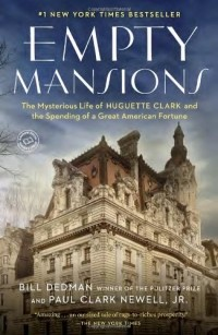 - Empty Mansions: The Mysterious Life of Huguette Clark and the Spending of a Great American Fortune