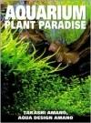 Takashi Amano - Aquarium Plant Paradise