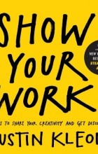 Austin Kleon - Show Your Work!: 10 Things Nobody Told You About Getting Discovered
