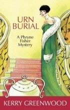 Kerry Greenwood - Urn Burial: A Phryne Fisher Mystery