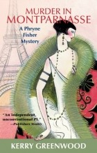 Kerry Greenwood - Murder in Montparnasse: A Phryne Fisher Mystery