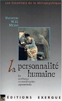 Frederic W. H. Myers - La personnalité humaine : sa survivance et ses manifestations supranormales