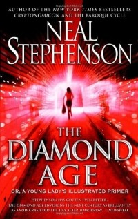 Neal Stephenson - The Diamond Age: Or, a Young Lady's Illustrated Primer