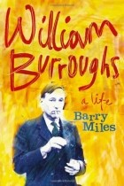 Barry Miles - William S. Burroughs: A Life