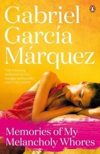 Габриэль Гарсиа Маркес - Memories of My Melancholy Whores