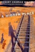 Robert Charles Wilson - A Hidden Place