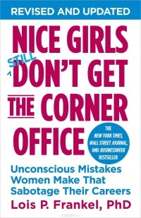 Lois P. Frankel - Nice Girls Don't Get the Corner Office: Unconscious Mistakes Women Make That Sabotage Their Careers