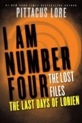 Pittacus Lore - I Am Number Four: The Lost Files: The Last Days of Lorien