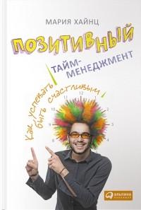 Мария Хайнц - Позитивный тайм-менеджмент. Как успевать быть счастливым