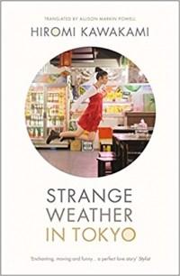 Hiromi Kawakami - Strange Weather in Tokyo