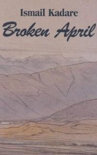 Ismail Kadare - Broken April