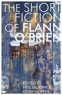 Flann O'Brien - Short Fiction of Flann O'Brien