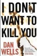Dan Wells - I Don't Want To Kill You