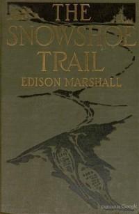 Edison Marshall - The Snowshoe Trail