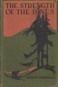 Edison Marshall - The Strength of the Pines