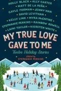 - My True Love Gave to Me: Twelve Holiday Stories
