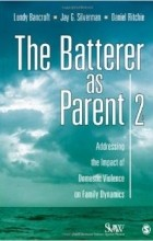 - The Batterer as Parent: Addressing the Impact of Domestic Violence on Family Dynamics