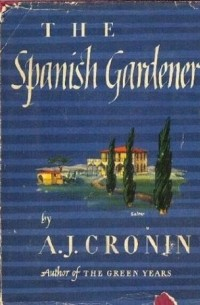 A.J. Cronin - The Spanish Gardener