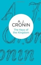 A.J. Cronin - The Keys of the Kingdom