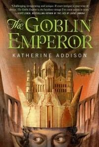 Katherine Addison - The Goblin Emperor