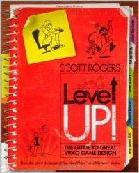 Scott Rogers - Level Up!: The Guide to Great Video Game Design (1st edition)
