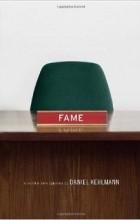 Daniel Kehlmann - Fame: A Novel in Nine Episodes